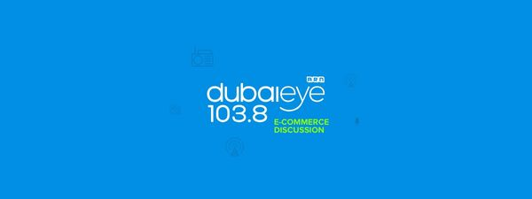 Dubai Eye 103.8 E-Commerce Discussion